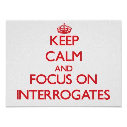 Keep Calm and focus on Interrogates Poster