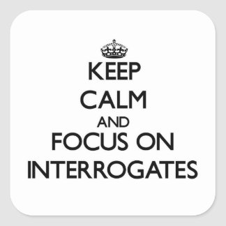 Keep Calm and focus on Interrogates Square Stickers