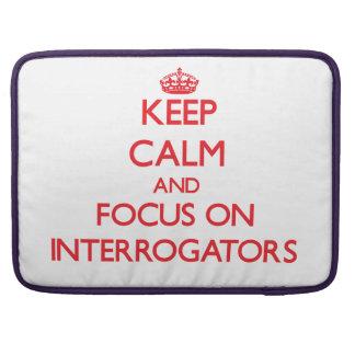 Keep Calm and focus on Interrogators MacBook Pro Sleeves