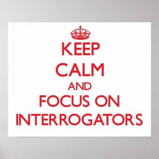 Keep Calm and focus on Interrogators Posters
