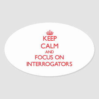 Keep Calm and focus on Interrogators Stickers