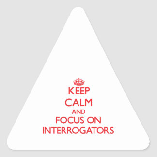 Keep Calm and focus on Interrogators Triangle Sticker
