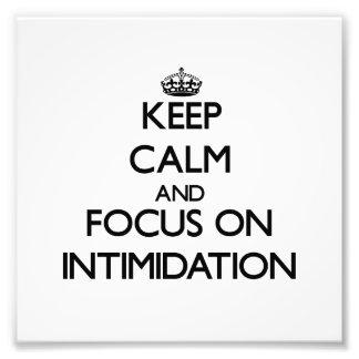 Keep Calm and focus on Intimidation Photo Art