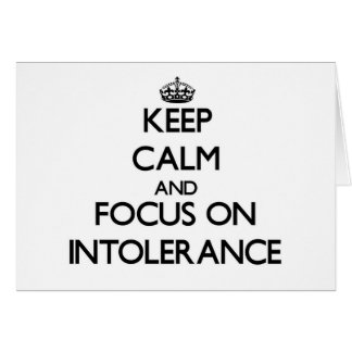Keep Calm and focus on Intolerance Greeting Card