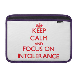 Keep Calm and focus on Intolerance MacBook Air Sleeves