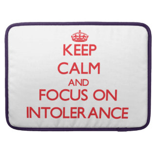 Keep Calm and focus on Intolerance Sleeves For MacBooks