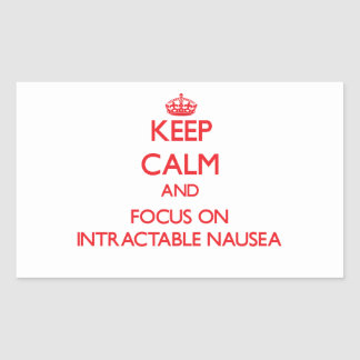 Keep Calm and focus on Intractable Nausea Rectangle Stickers
