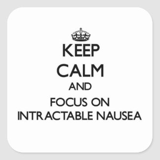 Keep Calm and focus on Intractable Nausea Square Sticker