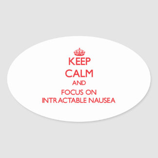 Keep Calm and focus on Intractable Nausea Stickers