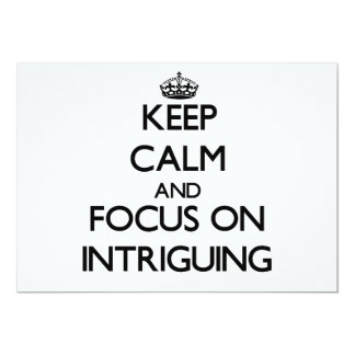 Keep Calm and focus on Intriguing Invitation