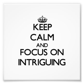 Keep Calm and focus on Intriguing Photograph