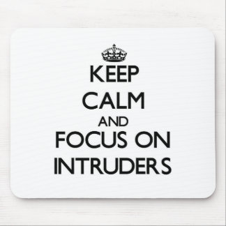 Keep Calm and focus on Intruders Mouse Pad