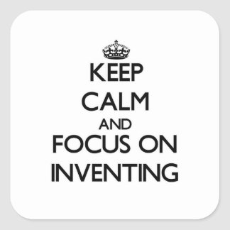 Keep Calm and focus on Inventing Square Sticker