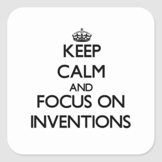 Keep Calm and focus on Inventions Square Sticker
