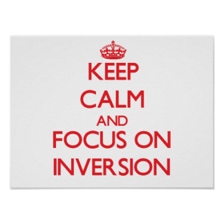Keep Calm and focus on Inversion Posters
