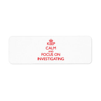 Keep Calm and focus on Investigating Labels