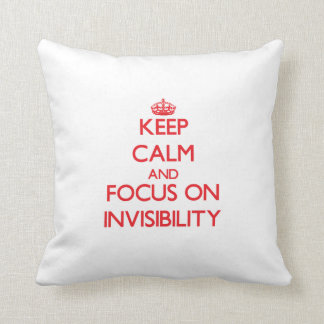 Keep Calm and focus on Invisibility Throw Pillow
