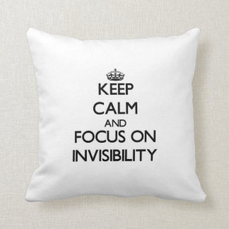 Keep Calm and focus on Invisibility Pillows