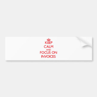 Keep Calm and focus on Invoices Bumper Stickers