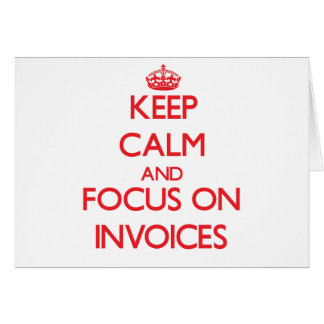 Keep Calm and focus on Invoices Greeting Card