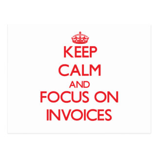 Keep Calm and focus on Invoices Postcard