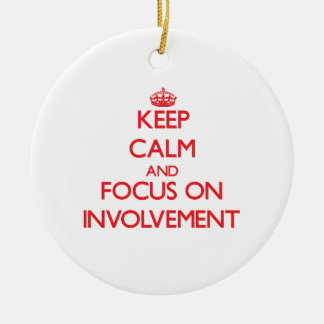 Keep Calm and focus on Involvement Ornament