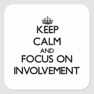 Keep Calm and focus on Involvement Square Sticker