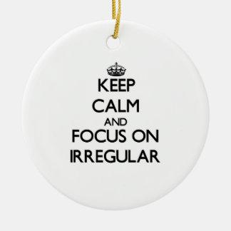 Keep Calm and focus on Irregular Ornaments