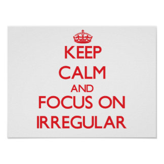 Keep Calm and focus on Irregular Posters