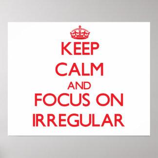 Keep Calm and focus on Irregular Print