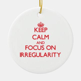 Keep Calm and focus on Irregularity Christmas Ornament