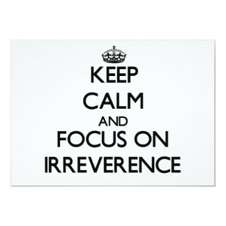 Keep Calm and focus on Irreverence 5x7 Paper Invitation Card