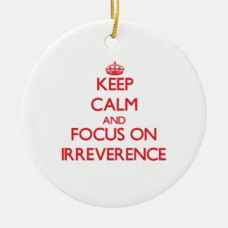 Keep Calm and focus on Irreverence Double-Sided Ceramic Round Christmas Ornament
