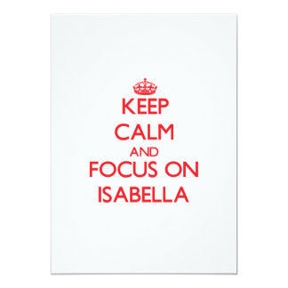 Keep Calm and focus on Isabella 5x7 Paper Invitation Card