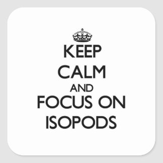 Keep calm and focus on Isopods Square Sticker