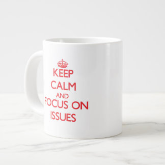 Keep Calm and focus on Issues 20 Oz Large Ceramic Coffee Mug
