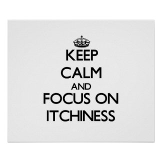 Keep Calm and focus on Itchiness Poster
