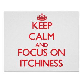 Keep Calm and focus on Itchiness Posters