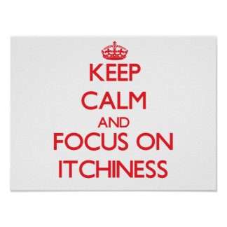 Keep Calm and focus on Itchiness Print