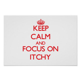 Keep Calm and focus on Itchy Posters