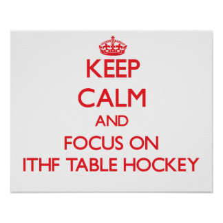 Keep calm and focus on Ithf Table Hockey Posters