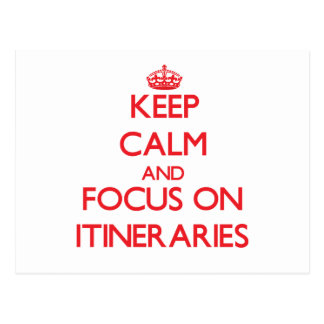 Keep Calm and focus on Itineraries Post Cards