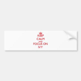 Keep Calm and focus on Ivy Car Bumper Sticker