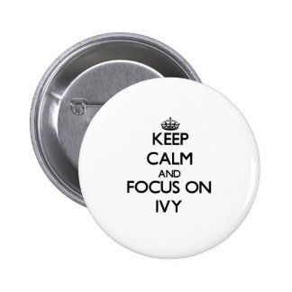 Keep Calm and focus on Ivy Pinback Button