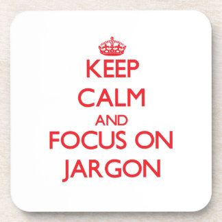 Keep Calm and focus on Jargon Coasters