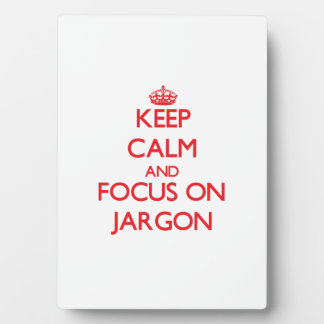 Keep Calm and focus on Jargon Plaques