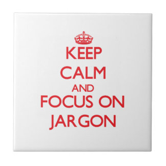 Keep Calm and focus on Jargon Tiles