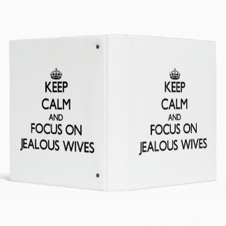 Keep Calm and focus on Jealous Wives Vinyl Binders