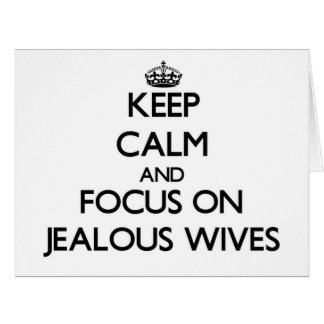 Keep Calm and focus on Jealous Wives Large Greeting Card