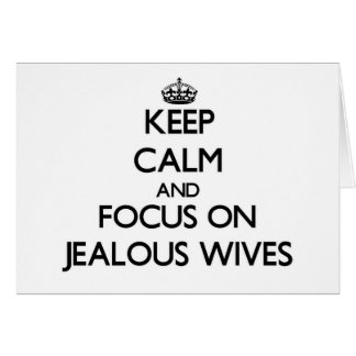 Keep Calm and focus on Jealous Wives Cards